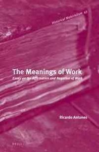 The Meanings of Work: Essay on the Affirmation and Negation of Work