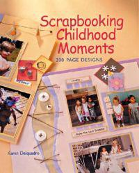 Scrapbooking Childhood Moments: 200 Page Designs