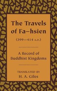 The Travels of Fa-Hsien, 399 - 414 A.D., or Record of the Buddhistic Kingdoms