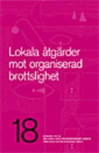 Lokala åtgärder mot  organiserad brottslighet. Idéskrift 18