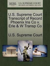 U.S. Supreme Court Transcript of Record Phoenix Ins Co V. Erie & W Transp Co