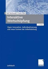 Interaktive Wertschöpfung: Open Innovation, Individualisierung Und Neue Formen Der Arbeitsteilung