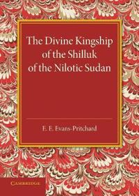 The Divine Kingship of the Shilluk of the Nilotic Sudan