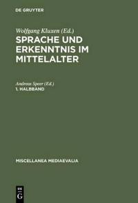 Sprache Und Erkenntnis Im Mittelalter. 1. Halbbd