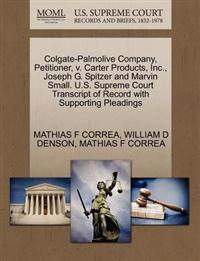 Colgate-Palmolive Company, Petitioner, V. Carter Products, Inc., Joseph G. Spitzer and Marvin Small. U.S. Supreme Court Transcript of Record with Supporting Pleadings