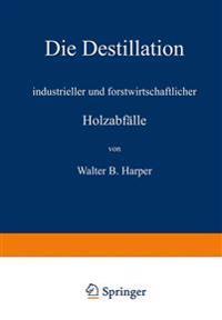 Die Destillation Industrieller Und Forstwirtschaftlicher Holzabf lle