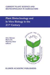 Plant Biotechnology and In Vitro Biology in the 21st Century