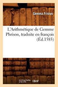 L'Arithm�tique de Gemme Phrison, Traduite En Fran�ois (�d.1585)