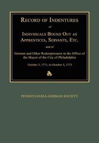 Record of Indentures of Individuals Bound Out as Apprentices, Servants, Etc., and of German and Other Redemptioners in the Office of the Mayor of the