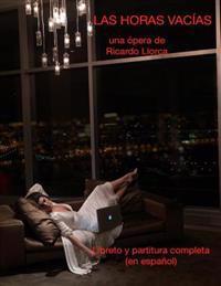 Las Horas Vacias: (Opera/Monodrama Para Actriz/Soprano, Piano, Coro y Orquesta de Cuerdas)