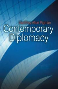 Contemporary Diplomacy: Representation and Communication in a Globalized World