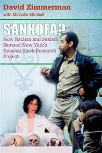 Sankofa?: How Racism and Sexism Skewed New York's Epochal Black Research Project
