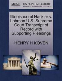 Illinois Ex Rel Hackler V. Lohman U.S. Supreme Court Transcript of Record with Supporting Pleadings