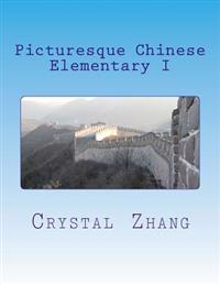 Picturesque Chinese: Elementary I