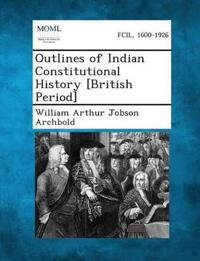 Outlines of Indian Constitutional History [British Period]