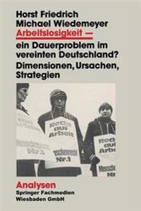 Arbeitslosigkeit -- Ein Dauerproblem Im Vereinten Deutschland?