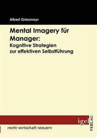 Mental Imagery Fur Manager: Kognitive Strategien Zur Effektiven Selbstfuhrung