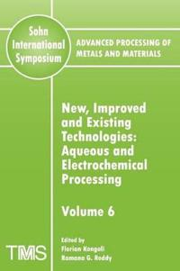 Advanced Processing of Metals and Materials (Sohn International Symposium), New, Improved and Existing Technologies: Aqueous and Electrochemical Proce