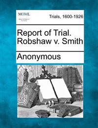 Report of Trial. Robshaw V. Smith