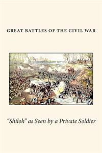 """""""shiloh"""" as Seen by a Private Soldier"""
