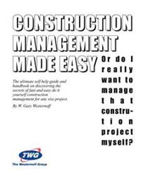Construction Management Made Easy: Or Do I Really Want to Manage That Construction Project Myself, the Ultimate Self Help Guide and Handbook on Discov