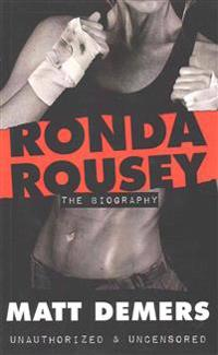 Ronda Rousey: The Biography