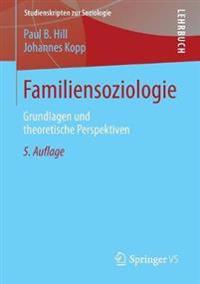 Familiensoziologie: Grundlagen Und Theoretische Perspektiven
