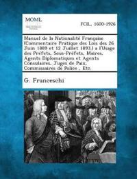 Manuel de La Nationalite Francaise (Commentaire Pratique Des Lois Des 26 Juin 1889 Et 12 Juillet 1893.) A L'Usage Des Prefets, Sous-Prefets, Maires