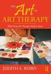 The Art of Art Therapy: What Every Art Therapist Needs to Know [With DVD ROM]