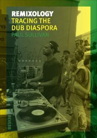 Remixology: Tracing the Dub Diaspora