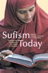 Sufism Today: Heritage and Tradition in the Global Community