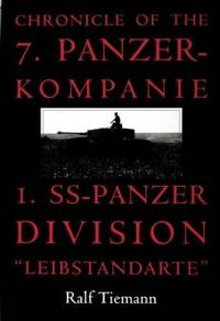 Chronicle of the 7. Panzer-kompanie 1. SS-Panzer Division aLeibstandartea