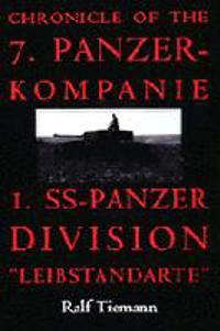 "Chronicle of the 7. Panzer-Kompanie 1. SS-Panzer Division ""Leibstandarte"""
