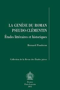 La Genese Du Roman Pseudo-Clementin: Etudes Litteraires Et Historiques
