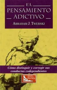 El Pensamiento Adictivo / Addictive Thinking