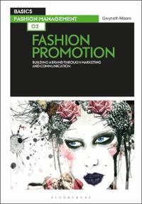 Basics Fashion Management 02: Fashion Promotion: Building a Brand Through Marketing and Communication
