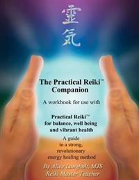 Practical Reiki Companion: A Workbook for Use with Practical Reiki: For Balance, Well-Being, and Vibrant Health. a Guide to a Simple, Revolutiona