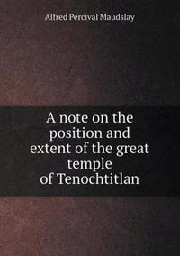 A Note on the Position and Extent of the Great Temple of Tenochtitlan