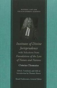 Institutes of Divine Jurisprudence, with Selections from Foundations of the Law of Nature & Nations