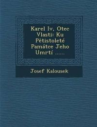 Karel Iv, Otec Vlasti: Ku Petistoleté Památce Jeho Umrtí ......