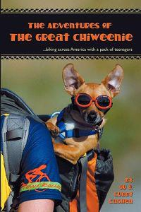 Adventures of the Great Chiweenie: Biking Across America with a Pack of Teenagers