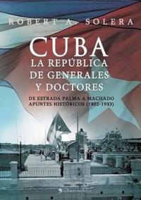 Cuba. La Republica de Generales y Doctores