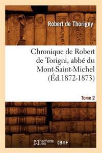 Chronique de Robert de Torigni, Abb� Du Mont-Saint-Michel; Tome 2 (�d.1872-1873)