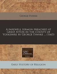 A Farewell Sermon Preached at Great Ayton in the County of Yorkshire by George Evanke ... (1663)