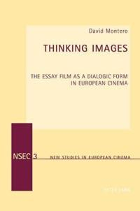 Thinking Images: The Essay Film as a Dialogic Form in European Cinema