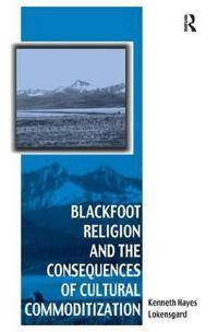 Blackfoot Religion and the Consequences of Cultural Commoditization