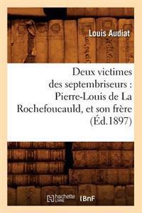 Deux Victimes Des Septembriseurs: Pierre-Louis de la Rochefoucauld, Et Son Fr�re (�d.1897)