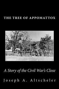 The Tree of Appomattox: A Story of the Civil War's Close
