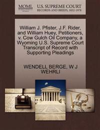 William J. Pfister, J.F. Rider, and William Huey, Petitioners, V. Cow Gulch Oil Company, a Wyoming U.S. Supreme Court Transcript of Record with Supporting Pleadings