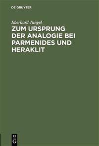 Zum Ursprung Der Analogie Bei Parmenides Und Heraklit